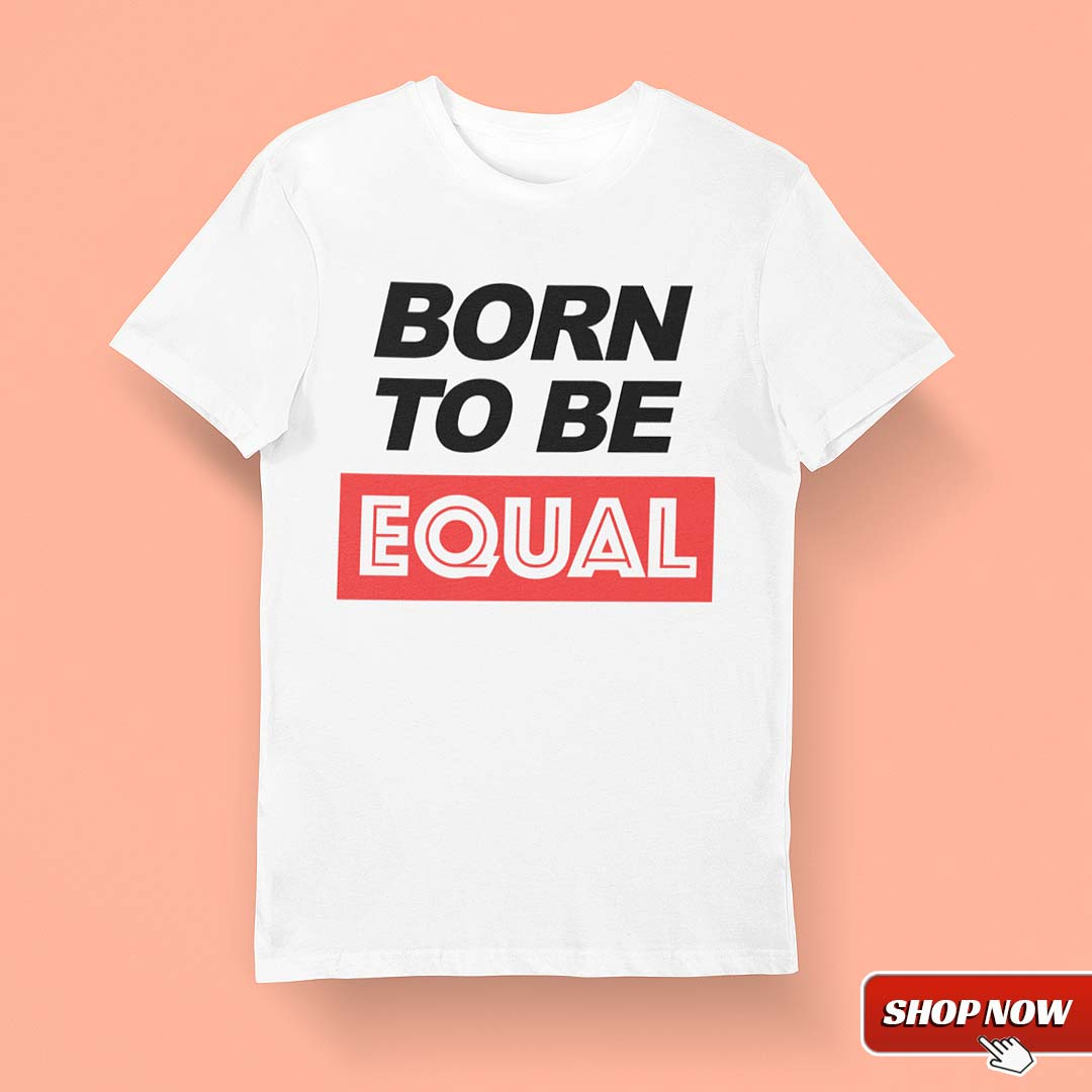 Born to be Equal Shirt Black Lives Matter