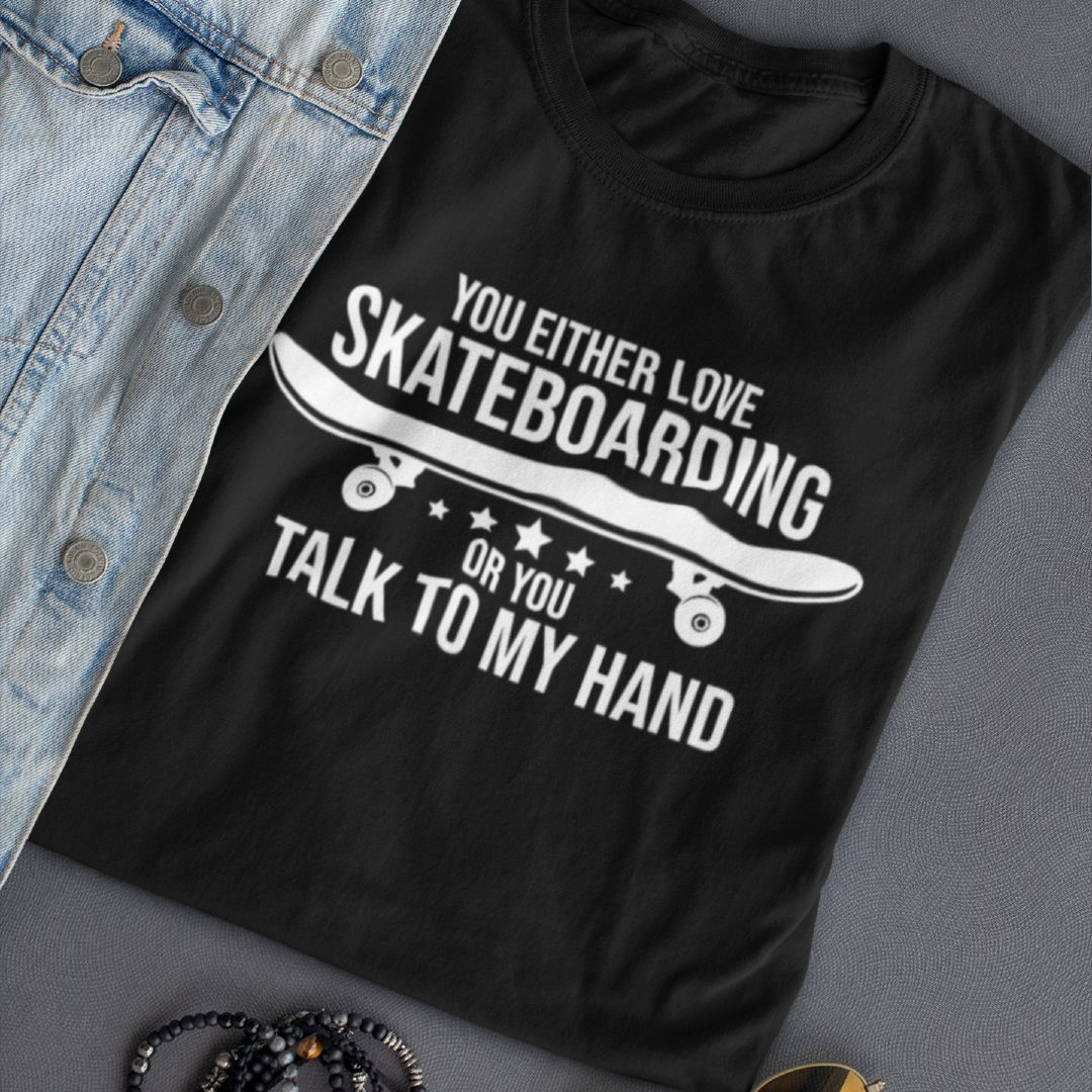 You either Love Skateboarding or Talk to my Hand